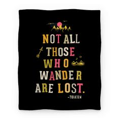 All that is gold does not glitter. Not all those who wander are not lost. Let these words of wisdom be a spark of hope during times of despair or danger. Wanderers and vagabonds alike...while you might be far from home, keep on exploring with this Not All Who Wander Are Lost blanket, inspired by the poem from a popular fantasy novel.
