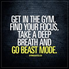 Beast mode quotes: Get in the gym, find your focus, take a deep breath and go beast mode.