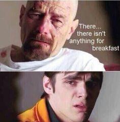 breaking bad. The breakfast/Walt jr jokes never get old.