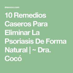 10 Remedios Caseros Para Eliminar La Psoriasis De Forma Natural | ~ Dra. Cocó