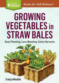 Growing Vegetables in Straw Bales: Easy Planting, Less Weeding, Early Harvests (Paperback) - Free Shipping On Orders Over $45 - Overstock.com - 17100325 - Mobile