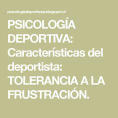 PSICOLOGÍA DEPORTIVA: Características del deportista: TOLERANCIA A LA FRUSTRACIÓN.