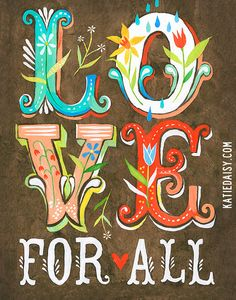 Love For All by Katie Daisy - I first saw her on Oprah's breathing space, I'm hooked on her style.
