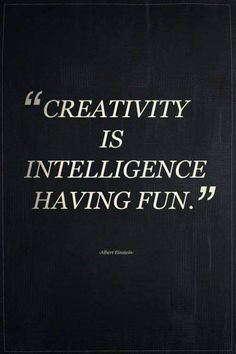 Be creative and let your intelligence have some fun!  #creativity #passion #enjoylife
