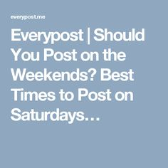 Everypost | Should You Post on the Weekends? Best Times to Post on Saturdays…