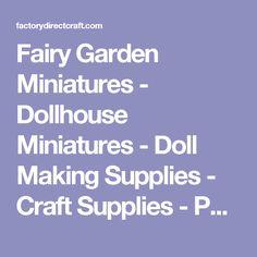 Fairy Garden Miniatures - Dollhouse Miniatures - Doll Making Supplies - Craft Supplies - Page 3
