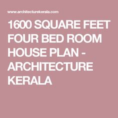 1600 SQUARE FEET FOUR BED ROOM HOUSE PLAN - ARCHITECTURE KERALA