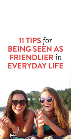 11 Tips For Being Seen as Friendlier In Everyday Life
