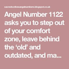 Angel Number 1122 asks you to step out of your comfort zone, leave behind the 'old' and outdated, and make a concerted effort to steer your life towards a morespiritually-based life and lifestyle.
