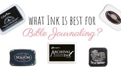 What ink is best for Bible journaling?