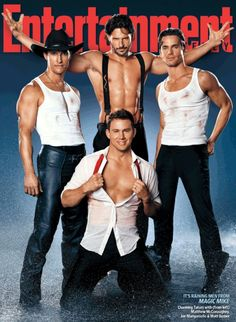 Magic Mike! Ohhhhmigoshhhh! The 3 hottest men in the world! The guy from white collar, matthew, Channing tatum! Only if Ryan gosling was in there!