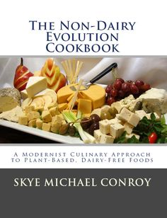 The Non-Dairy Evolution Cookbook: Skye Michael Conroy