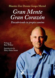 Gran mente, gran corazón: descubriendo tu propio camino / Dennis Genpo Merzel. La Liebre de Marzo, 2008