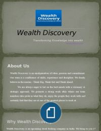 Wealth Discovery is an amalgamation of ideas, passion and commitment. Our team is a confluence of skills, experience and discipline. We firmly believe in the maxim - Think Big, Think fast and Think ahead.Wealth Discovery
