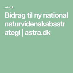 Bidrag til ny national naturvidenskabsstrategi   astra.dk