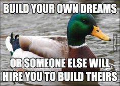 It is important to build your own dreams