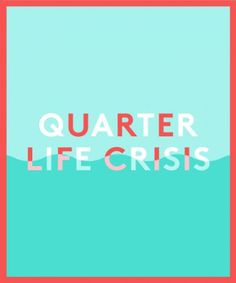 What to expect from your quarter life crisis — from start to finish