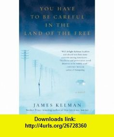 You Have to Be Careful in the Land of the Free James Kelman , ISBN-10: 0156031728  ,  , ASIN: B006G8JYAM , tutorials , pdf , ebook , torrent , downloads , rapidshare , filesonic , hotfile , megaupload , fileserve