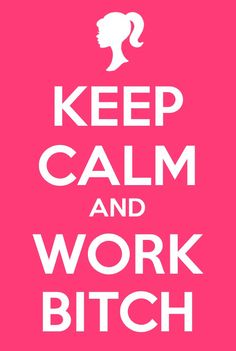 Keep calm and work bitch - britney spears