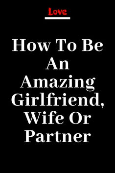 How To Be An Amazing Girlfriend,Wife Or Partner – IdealCatalogs How To Improve Relationship, Relationship Memes, Relationships, Love Advice, Love Tips, Finding Love, Looking For Love, Real Love, What Is Love