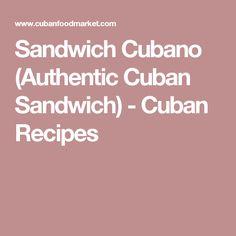 Sandwich Cubano (Authentic Cuban Sandwich) - Cuban Recipes