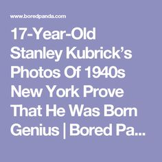 17-Year-Old Stanley Kubrick's Photos Of 1940s New York Prove That He Was Born Genius | Bored Panda