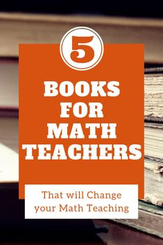 5 Books for Math Teachers that will Change your Teaching - RETHINK Math Teacher
