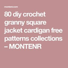 80 diy crochet granny square jacket cardigan free patterns collections – MONTENR