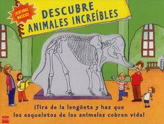 +6 Descubre animales increíbles Shaheen Bilgram. El libro incluye una serie de lengüetas a través de las que primero se observan los esqueletos y, tras tirar de las mismas, se descubre el cuerpo completo. Una manera diferente y divertida de descubrir a los animales. .