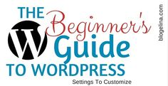 The Beginner's Guide To WordPress: Settings to Customize