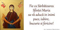 Fie ca Sărbătoarea Sfintei Maria sa vă aducă in inimi pace, iubire, bucurie si fericire!