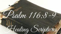 Psalm 116: 8-9 - Healing Scriptures Psalm 116, Psalms, Healing Scriptures
