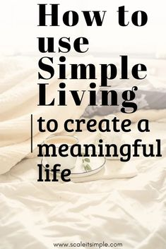How to use Simple Living to Create a Meaningful Life – What makes a truly meaningful life may be more simple than you thought. With these tips to embrace simple living, you can shape the life of your dreams. Simple Living Blog, Slow Living, Mindful Living, Natural Living, Live For Yourself, Self Improvement, Self Help, Being Used, Happy Life