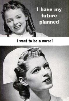 """I have my future planned - I want to be a nurse!"" ~ Vintage nursing recruitment poster."