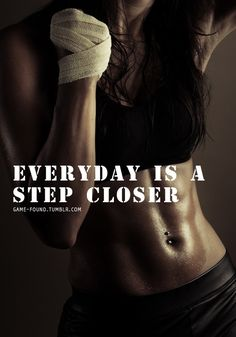 In Your Face MOTIVATION for this Mighty Monday...Every Day IS YOUR STEP CLOSER...Make it Happen! Stay Healthy ~ Darla