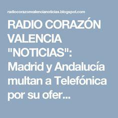 """RADIO CORAZÓN VALENCIA  """"NOTICIAS"""": Madrid y Andalucía multan a Telefónica por su ofer..."""