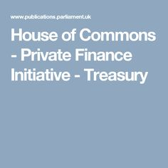 House of Commons - Private Finance Initiative - Treasury