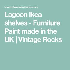 Lagoon Ikea shelves - Furniture Paint made in the UK | Vintage Rocks