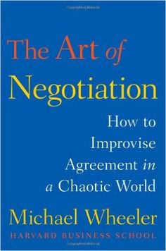Amazon.fr - The Art of Negotiation: How to Improvise Agreement in a Chaotic World - Michael Wheeler - Livres
