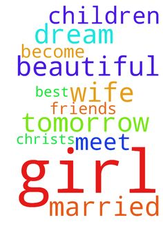 Prayer for a wife -  Father I pray that tomorrow I will meet my dream girl, and that we will become best friends, get married, and have children. Father thank you for this beautiful girl, in Christs name I pray, Amen.  Posted at: https://prayerrequest.com/t/unF #pray #prayer #request #prayerrequest