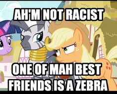 Applejack meme my little pony friendship is magic mlp fim brony i'm not racist one of my best friends is a zebra