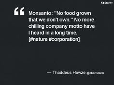 "From ""Monsanto: Life-altering, corporate vampire"" story by Thaddeus Howze on Storify — http://storify.com/ebonstorm/monsanto-life-altering-corporate-vampire"