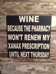 Wine: Because the Pharmacy Won't Renew my Xanax Prescription until Next Thursday   12x12 wood Sign  funny sign on Etsy, $26.00