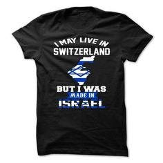 Awesome Tee I May Live In Switzerland But I Was Made In Israel T shirt