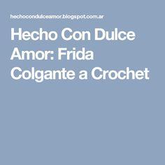 Hecho Con Dulce Amor: Frida Colgante a Crochet