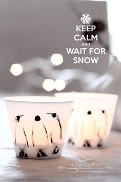 Keep calm and wait for snow. Love these penguin cups!
