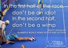 """In the first half of the race, don't be an idiot in the second half, don't be a wimp."" Scott Douglas Runner's World News Editor and Author Track Quotes, Running Quotes, I Love To Run, Just Run, Keep Running, Running Tips, Running Track, Marathon Motivation, Fitness Motivation"