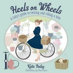 Heels on Wheels: A Ladys Guide to Owning and Riding a Bike (Paperback)