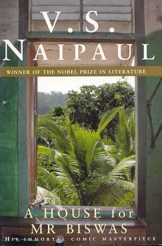 A House for Mr. Biswas by V.S. Naipul - I can easily say that this is one of the most amazing books I have ever read