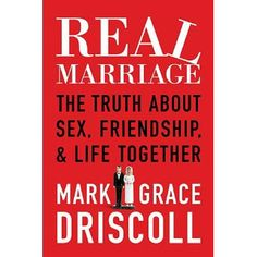 Real Marriage- An AMAZING book for anyone engaged, married, or counseling married couples